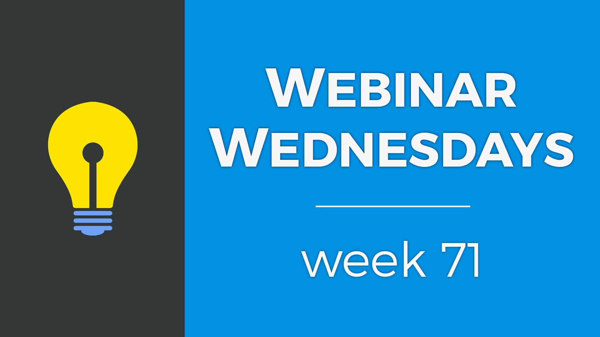 Webinar Wednesday 71 <small>– August 14, 2019</small>