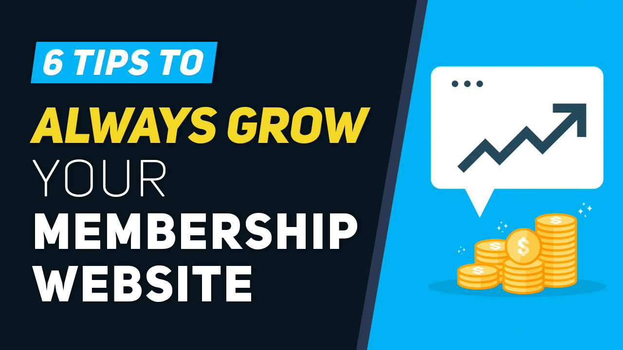 6 Tips to Create a Membership Website That Keeps Growing